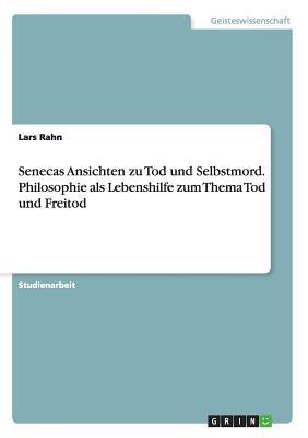 Senecas Ansichten zu Tod und Selbstmord. Philosophie als Lebenshilfe zum Thema Tod und Freitod
