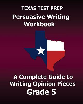 Texas Test Prep Persuasive Writing Workbook, Grade 5