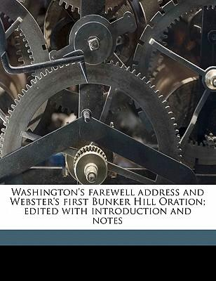 Washington's Farewell Address and Webster's First Bunker Hill Oration; Edited with Introduction and Notes