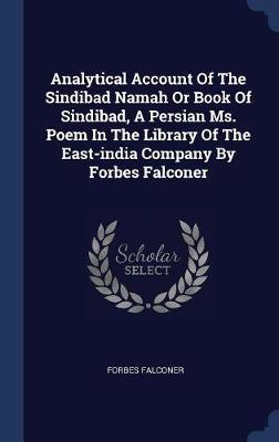Analytical Account of the Sindibad Namah or Book of Sindibad, a Persian Ms. Poem in the Library of the East-India Company by Forbes Falconer