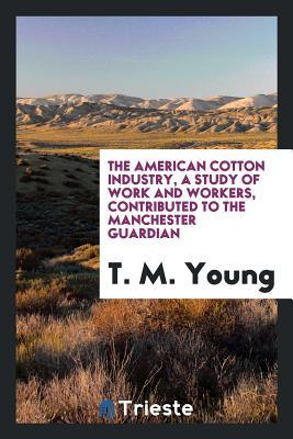 The American cotton industry, a study of work and workers, contributed to the Manchester Guardian