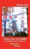 Wiedersehen mit Osaka. Spaziergänge in der Erinnerung