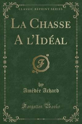 La Chasse A l'Idéal (Classic Reprint)