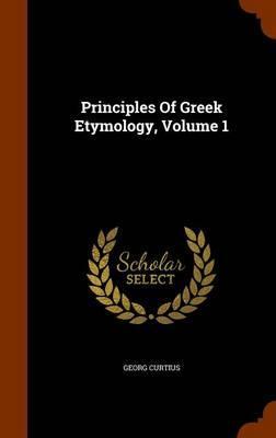 Principles of Greek Etymology, Volume 1