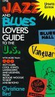 The Jazz and Blues Lover's Guide to the U.S.