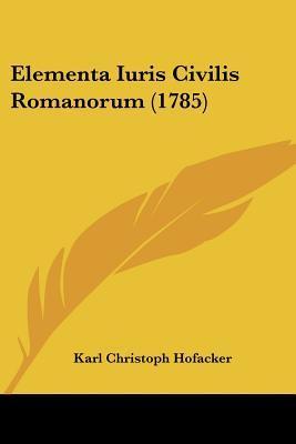 Elementa Iuris Civilis Romanorum (1785)