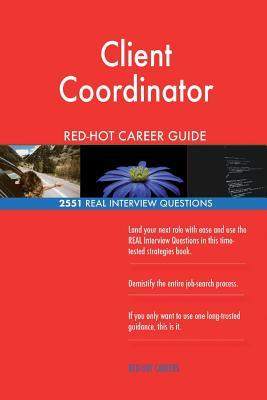 Client Coordinator RED-HOT Career Guide; 2551 REAL Interview Questions