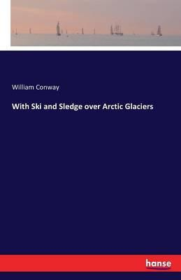 With Ski and Sledge over Arctic Glaciers