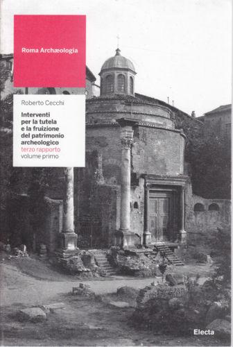 Roma archæologia. Interventi per la tutela e la fruizione del patrimonio archeologico
