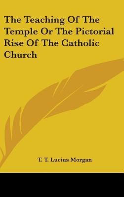 The Teaching of the Temple or the Pictorial Rise of the Catholic Church