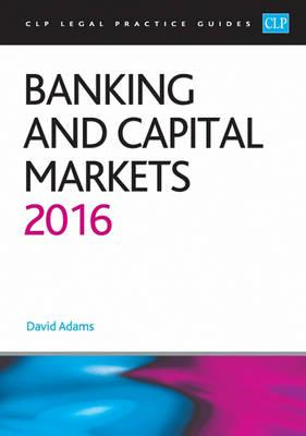 Banking and Capital Markets 2016 (CLP Legal Practice Guides)