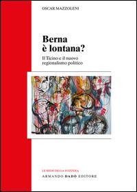 Berna è lontana? Il Ticino e il nuovo regionalismo politico