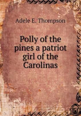 Polly of the Pines a Patriot Girl of the Carolinas