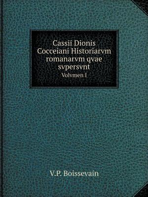 Cassii Dionis Cocceiani Historiarvm Romanarvm Qvae Svpersvnt Volvmen I