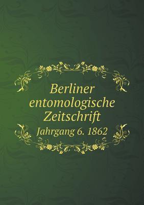 Berliner Entomologische Zeitschrift Jahrgang 6. 1862