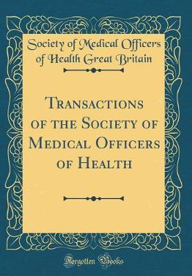 Transactions of the Society of Medical Officers of Health (Classic Reprint)