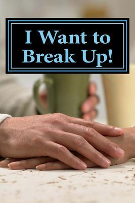 I Want to Break Up! ...