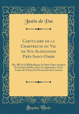 Cartulaire de la Chartreuse du Val de Ste-Aldegonde Près Saint-Omer