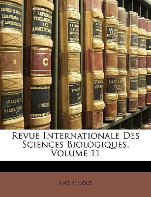 Revue Internationale Des Sciences Biologiques, Volume 11