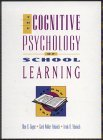The Cognitive Psychology of School Learning