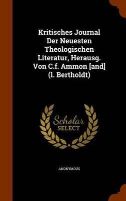Kritisches Journal Der Neuesten Theologischen Literatur, Herausg. Von C.F. Ammon [And] (L. Bertholdt)