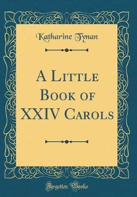 A Little Book of XXIV Carols (Classic Reprint)