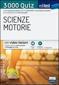 EdiTEST. Scienze motorie. 3000 quiz. Ampia raccolta di quesiti tratti da prove reali e 10 simulazioni d'esame per la preparazione ai test di accesso. Con software di simulazione