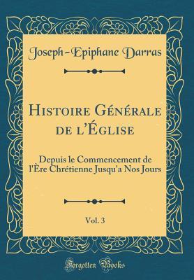 Histoire Générale de l'Église, Vol. 3
