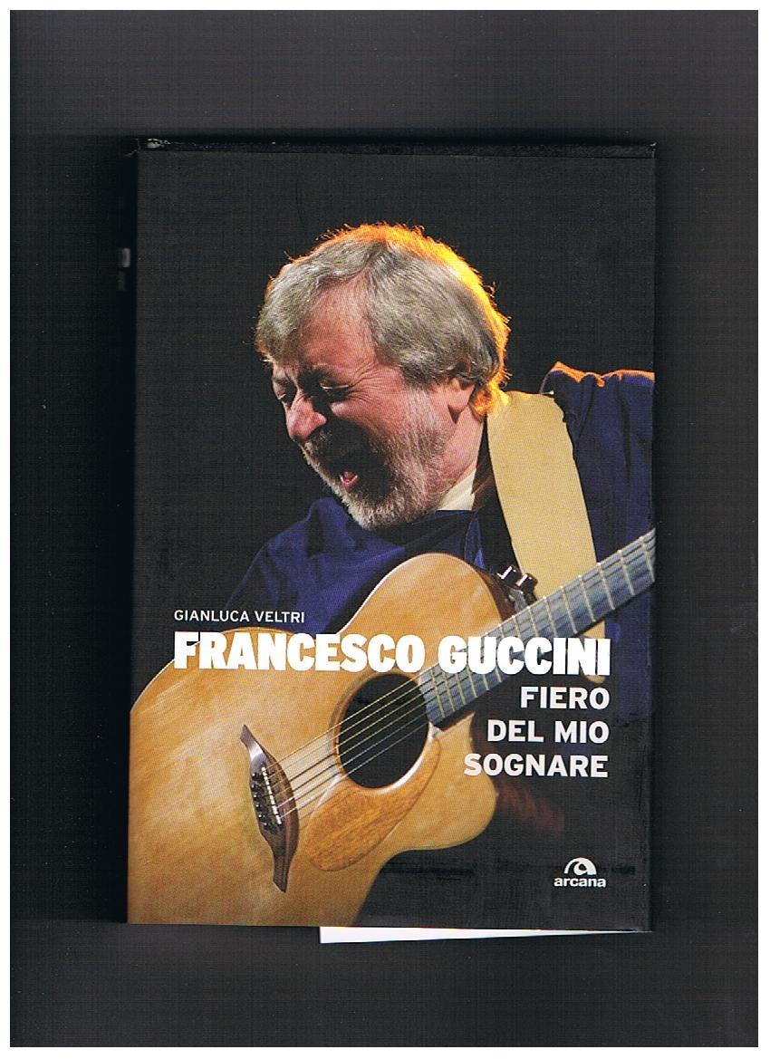 Francesco Guccini. Fiero del mio sognare