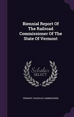 Biennial Report of the Railroad Commissioner of the State of Vermont