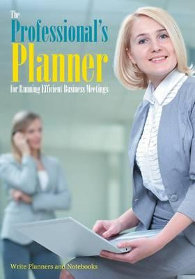 The Professional's Planner for Running Efficient Business Meetings
