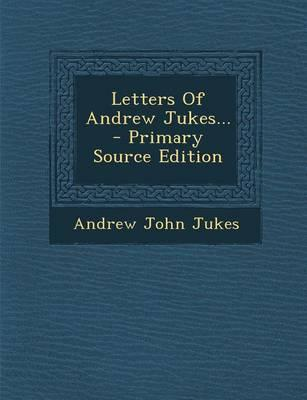 Letters of Andrew Jukes... - Primary Source Edition