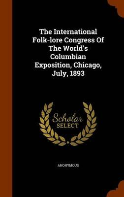 The International Folk-Lore Congress of the World's Columbian Exposition, Chicago, July, 1893