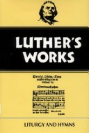 Luther's Works Liturgy and Hymns