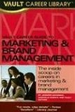 Vault Career Guide to Marketing and Brand Management, 2007 Edition