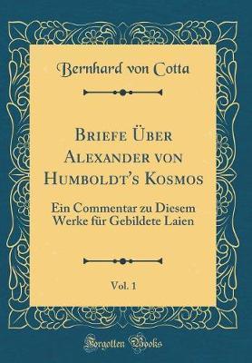 Briefe Über Alexander von Humboldt's Kosmos, Vol. 1