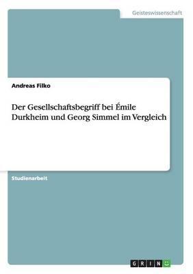 Der Gesellschaftsbegriff bei Émile Durkheim und Georg Simmel im Vergleich