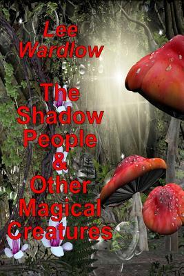 The Shadow People & Other Magical Creatures