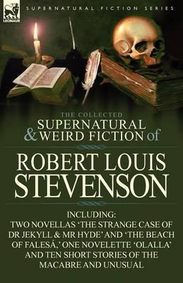 The Collected Supernatural and Weird Fiction of Robert Louis Stevenson