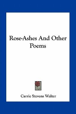 Rose-Ashes and Other...
