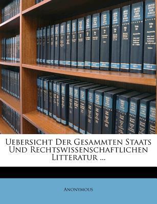 Uebersicht Der Gesammten Staats Und Rechtswissenschaftlichen Litteratur, XIII. Jahrgang