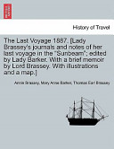 The Last Voyage 1887 [Lady Brassey's Journals and Notes of Her Last Voyage in the Sunbeam; Edited by Lady Barker with a Brief Memoir by Lord Brass