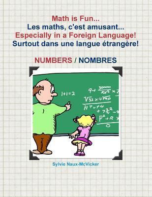 Math Is Fun. Les Maths, C'est Amusant. Especially in a Foreign Language! Surtout Dans Une Langue Étrangère! Numbers/Nombres