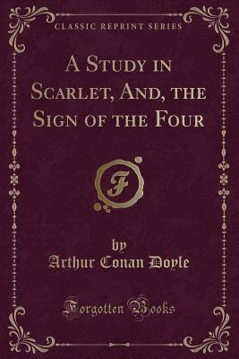 A Study in Scarlet, And, the Sign of the Four (Classic Reprint)
