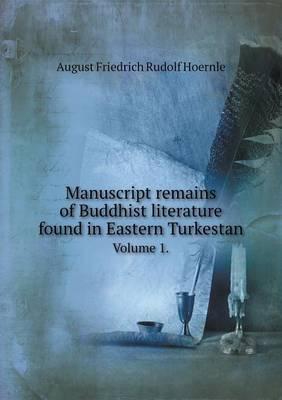 Manuscript Remains of Buddhist Literature Found in Eastern Turkestan Volume 1.