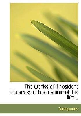 The Works of President Edwards; With a Memoir of His Life .