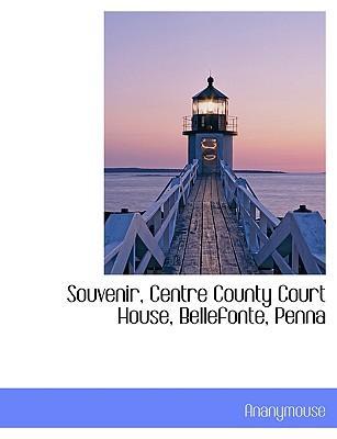 Souvenir, Centre County Court House, Bellefonte, Penna