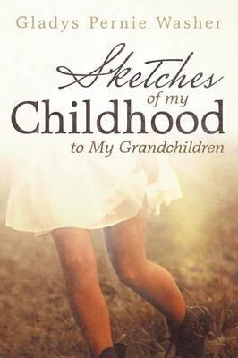 Sketches of My Childhood to My Grandchildren