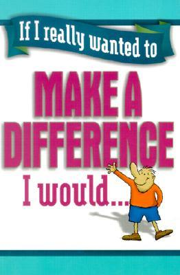 If I Really Wanted to Make a Difference, I Would.
