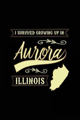 I Survived Growing Up in Aurora Illinois Lined Journal